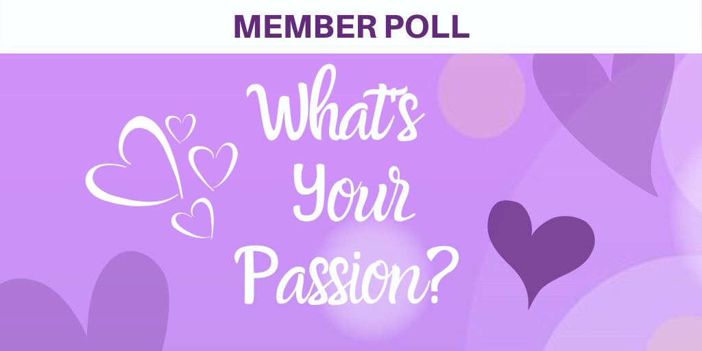 Member Poll: What's Your Passion?