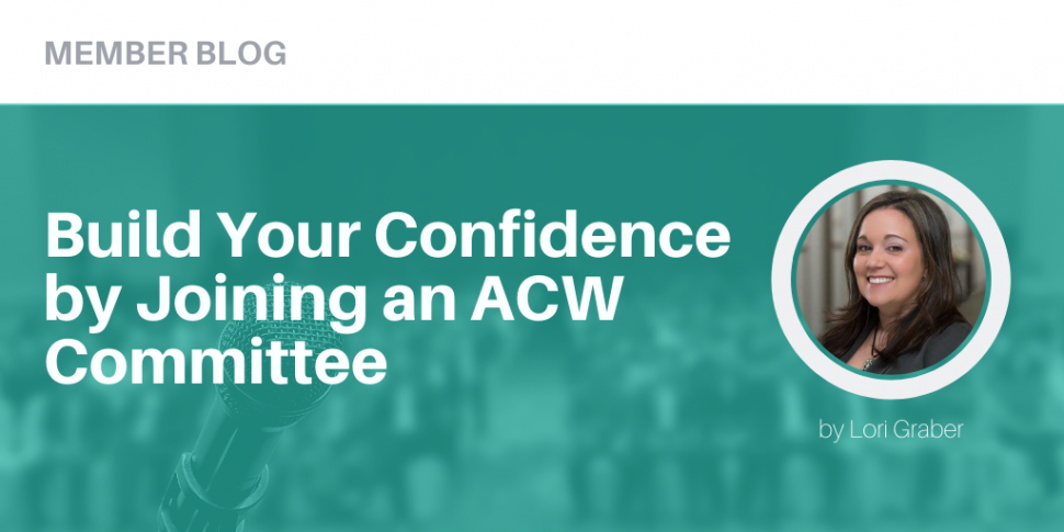 Build Your Confidence by Joining an ACW Committee by Lori Graber