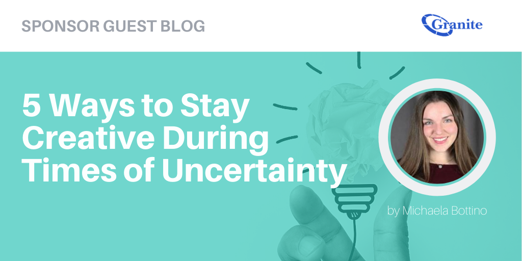 5 Ways to Stay Creative During Times of Uncertainty by Michaela Bottino