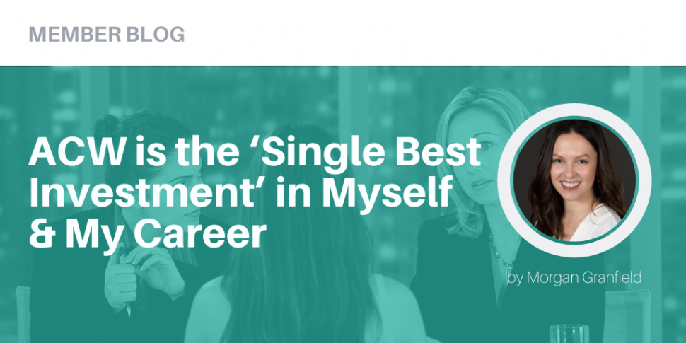 ACW is the 'Single Best Investment' in Myself and in My Career by Morgan Granfield