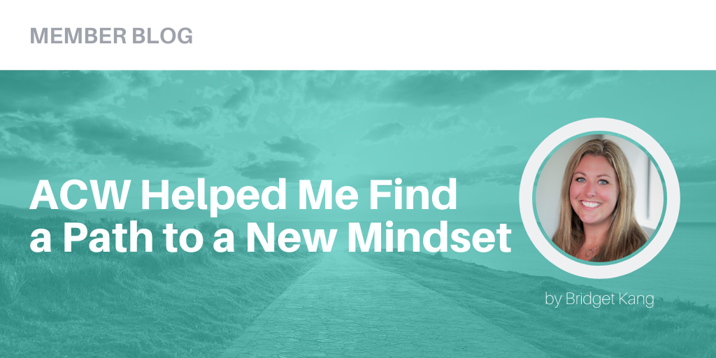 ACW Helped Me Find a Path to a New Mindset