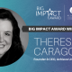 Big Impact Award Winner Theresa Caragol