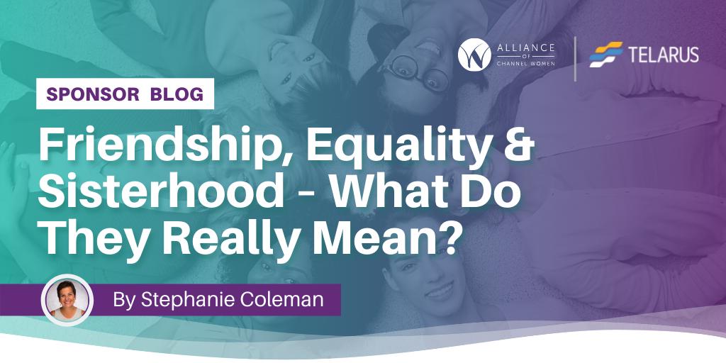 Friendship, Equality and Sisterhood by Stephanie Coleman of Telarus