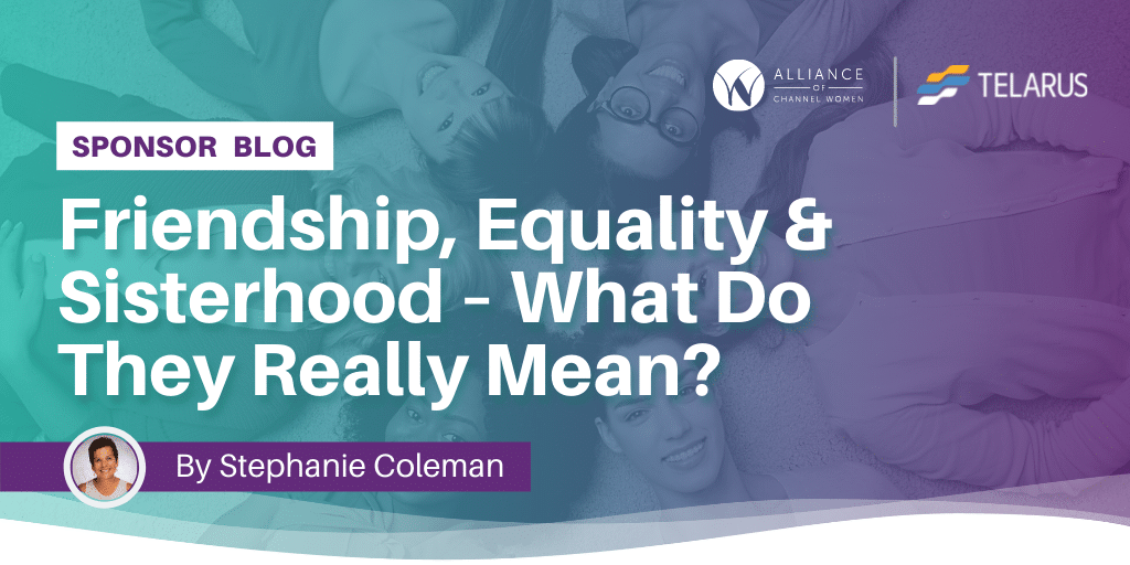 Friendship, Equality & Sisterhood – What Do They Really Mean?